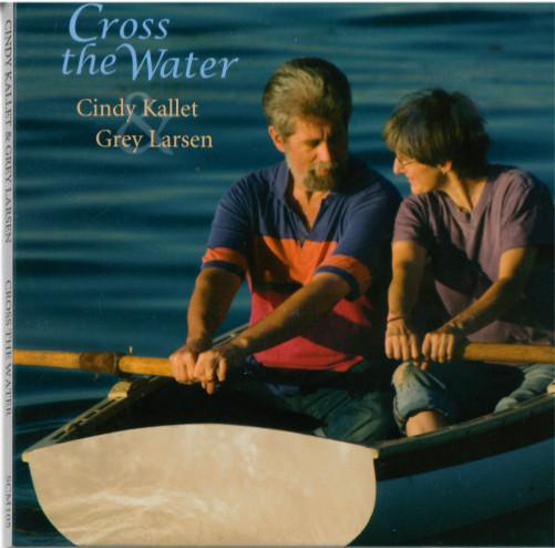 Grey Larsen & Cindy Kallet: Cross the Water