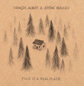 François Jalbert & Jérome Beaulieu: This is a real place (2017)