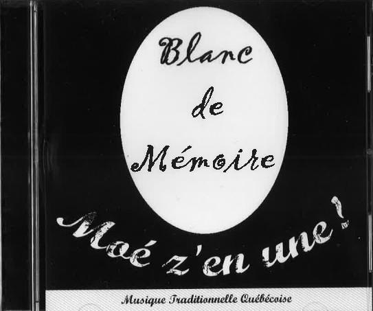 Blanc de Mémoire: Moé z'en une!